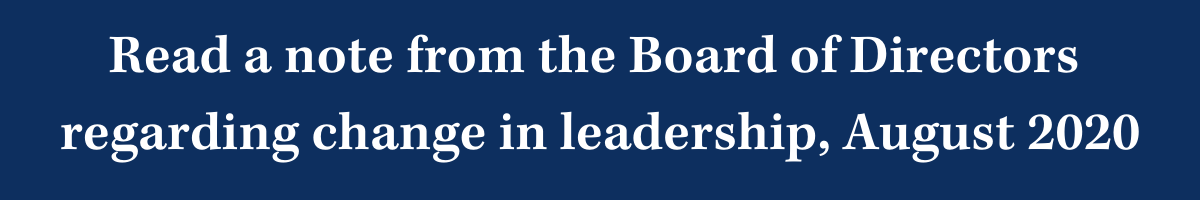 Read a note from the Board of Directors regarding change in leadership, August 2020
